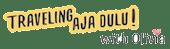 Traveling Aja Dulu!